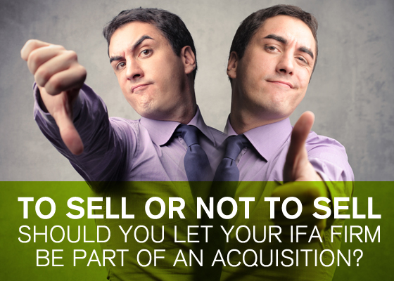To Sell or Not to Sell: Should You Let Your IFA Firm Be Part of an Acquisition? image To sell or not to sell should you let your IFA firm be part of an acquisition