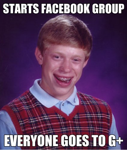 Bad Luck Brian Everyone Goes to Google+