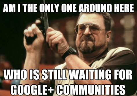 Waiting for Google Communities