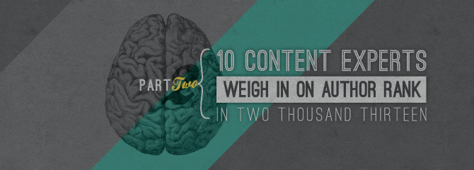 10 Content Experts Weigh in on Author Rank in 2013: Part II image 10 Content Experts Weigh In On Author Rank in 2013 part 2