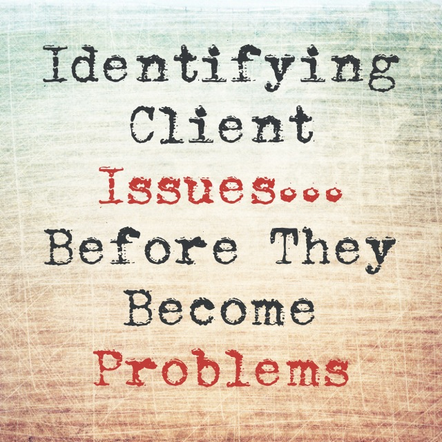 5 Simple Ways to Identify Client Issues...Before They Become Problems