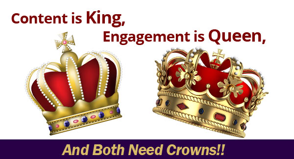 Content Is King Engagement Is Queen And Both Need Crowns