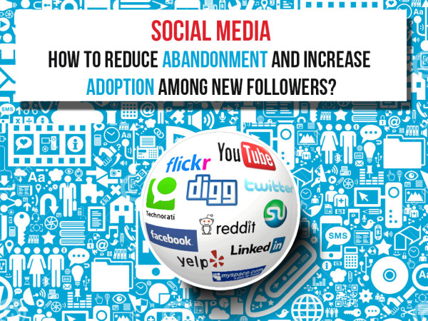 Social Media Tips to Reduce Abandonment and Increase New Followers