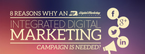 8 Reasons Why An Integrated Digital Marketing Campaign Is Needed? (Infographic)