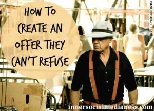 How to Create an Offer They Can't Refuse