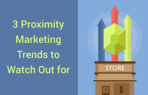 3-proximity-marketing-trends-to-watch-out-for