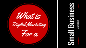 What is Digital Marketing for a Small Business?