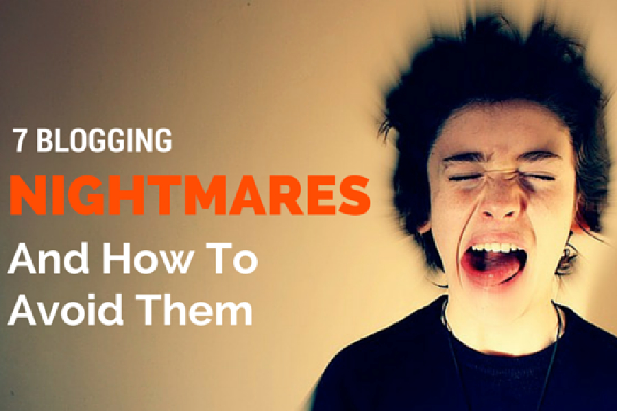 7 Blogging Nightmares and How to Avoid them