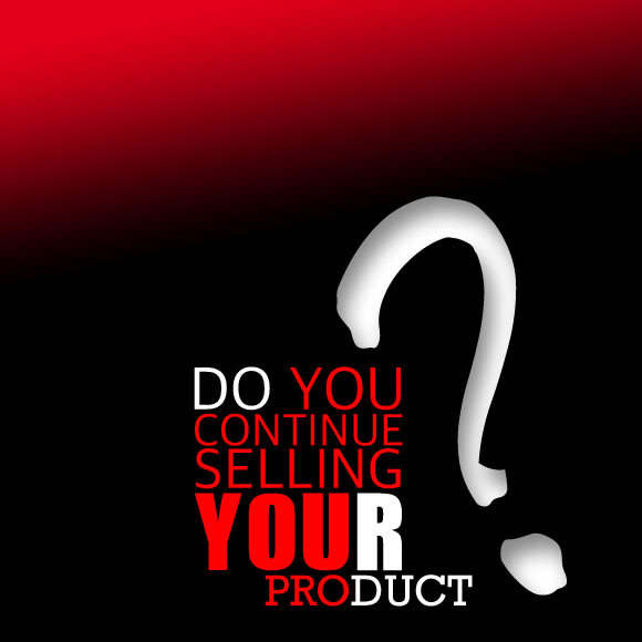 Do You Continue Selling Your Product or Service?