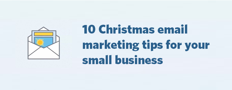10 Christmas email marketing tips for your small business