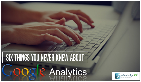 6 Things You Never Knew About Google Analytics