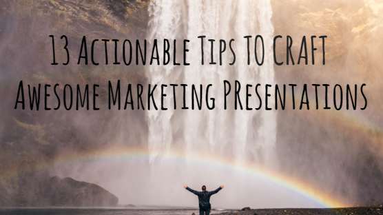 13 Actionable Tips For More Awesome Marketing Presentations