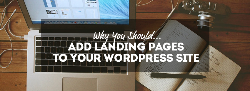 Why You Should Add Landing Pages to Your WordPress Site