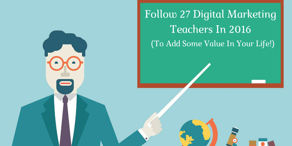 Follow 27 Digital Marketing Teachers in 2016