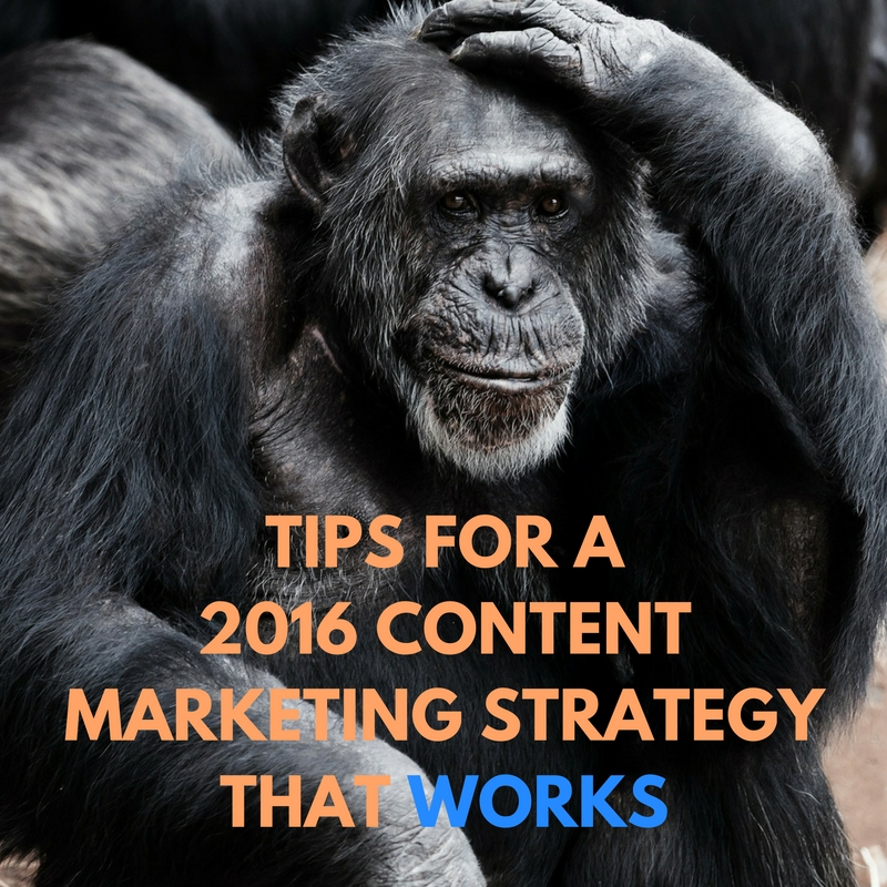 Tips for a 2016 Content Marketing Strategy That Works