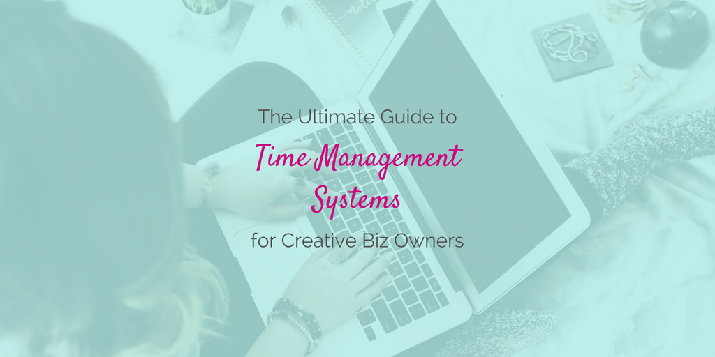 The Ultimate Guide to Time Management Systems for Creative Entrepreneurs