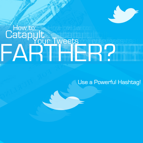 How to Catapult Your Tweets Farther? Use a Powerful Hashtag!