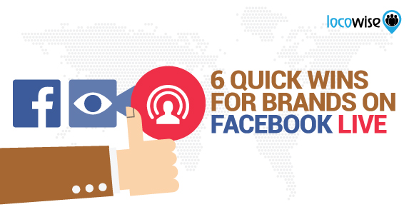 6 Quick Wins For Brands On Facebook Live