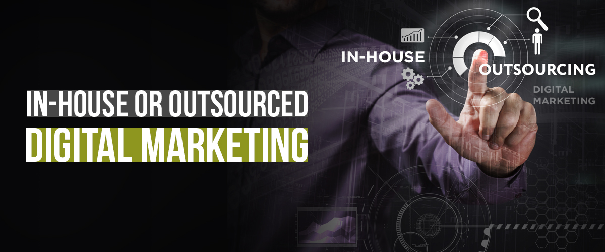 Which is best? In-House or Outsourcing Digital Marketing