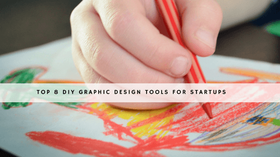 Top 8 DIY Graphic Design Tools for Startups