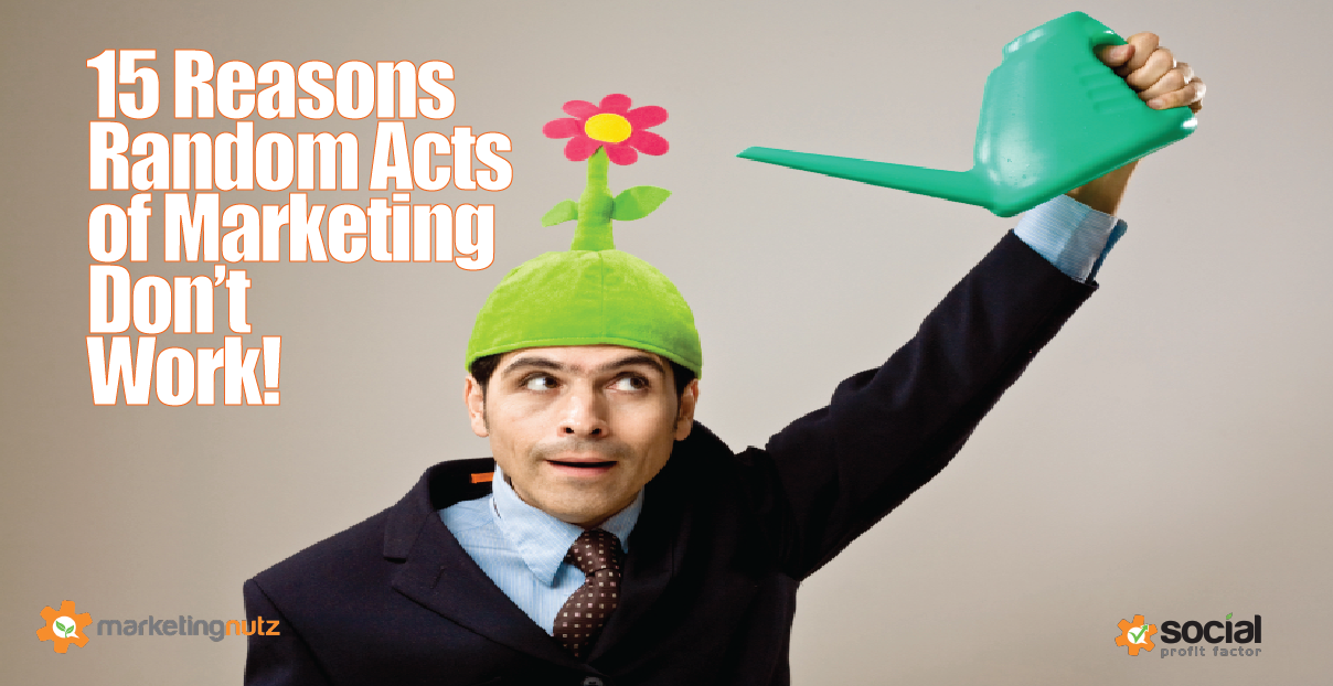 15 Reasons Random Acts of Marketing & Social Media (RAMs) Dont Work!