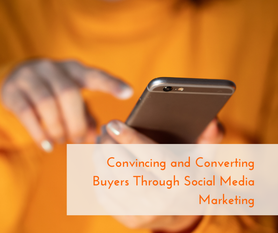 Convincing and Converting Buyers Through Social Media Marketing